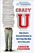 Crazy U One Dads Crash Course in Getting His Kid Into College