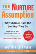 Nurture Assumption Why Children Turn Out the Way They Do Revised & Updated