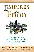 Empires of Food: Feast, Famine, and the Rise and Fall of Civilizations Cover