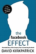Facebook Effect The Inside Story of the Company That Is Connecting the World