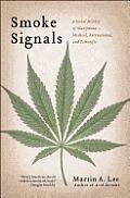 Smoke Signals A Social History of Marijuana Medical Recreational & Scientific