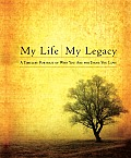 My Life, My Legacy: A Timeless Portrait of Who You Are for Those You Love