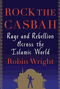 Rock the Casbah Rage & Rebellion Across the Islamic World
