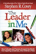 Leader in Me How Schools & Parents Around the World Are Inspiring Greatness One Child at a Time