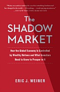 The Shadow Market: How the Global Economy Is Controlled by Wealthy Nations and What Investors Need to Know to Prosper in It Cover