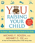 You Raising Your Child: The Owner's Manual from First Breath to First Grade