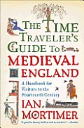 Time Travelers Guide to Medieval England