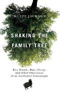 Shaking the Family Tree: Blue Bloods, Black Sheep, and Other Obsessions of an Accidental Genealogist Cover