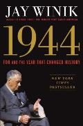 1944: FDR & The Year That Changed History by Jay Winik