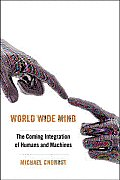 World Wide Mind The Coming Integration of Humans & Machines