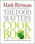 Food Matters Cookbook 500 Revolutionary Recipes for Better Living