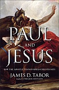 Paul & Jesus How the Apostle Transformed Christianity