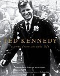 Ted Kennedy Scenes From An Epic Life