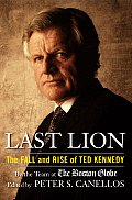 Last Lion The Fall & Rise of Ted Kennedy