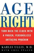 Age Right: Turn Back the Clock with a Proven, Personalized, Anti-Aging Program