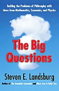 Big Questions Tackling the Problems of Philosophy with Ideas from Mathematics Economics & Physics