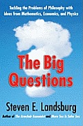 Big Questions: Tackling the Problems of Philosophy with Ideas from Mathematics, Economics, and Physics