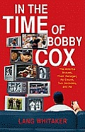 In the Time of Bobby Cox The Atlanta Braves Their Manager My Couch Two Decades & Me