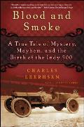 Blood and Smoke: A True Tale of Mystery, Mayhem, and the Birth of the Indy 500