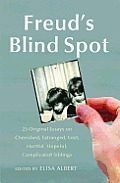 Freud's Blind Spot: 23 Original Essays on Cherished, Estranged, Lost, Hurtful, Hopeful, Complicated Siblings Cover