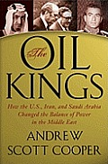 Oil Kings How the US Iran & Saudi Arabia changed the Balance of Power in the Middle East