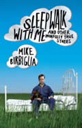Sleepwalk with Me: And Other Painfully True Stories