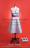 Thoughtful Dresser The Art of Adornment the Pleasures of Shopping & Why Clothes Matter
