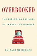 Overbooked The Exploding Business of Travel & Tourism