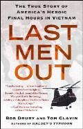 Last Men Out The True Story of Americas Heroic Final Hours in Vietnam