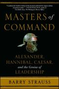 Masters of Command Alexander Hannibal Caesar & the Genius of Leadership