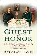 Guest of Honor: Booker T. Washington, Theodore Roosevelt, and the White House Dinner That Shocked a Nation Cover