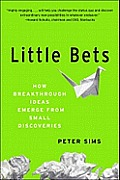 Little Bets Twelve Powerful Methods for Unleashing Your Creativity to Achieve Breakthrough Results T