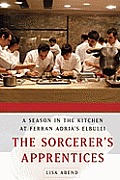 Sorcerers Apprentices A Season in the Kitchen at Ferran Adrias El Bulli