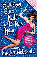 You'll Never Blue Ball in This Town Again: One Woman's Painfully Funny Quest to Give It Up Cover