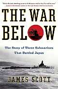 War Below The Story of Three Submarines That Battled Japan