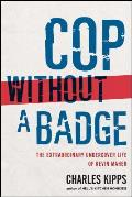 Cop Without A Badge The Extraordinary Undercover Life of Kevin Maher