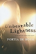 Unbearable Lightness A Story of Loss & Gain