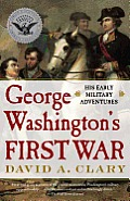George Washingtons First War His Early Military Adventures