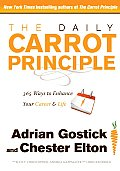 Daily Carrot Principle 365 Ways to Enhance Your Career & Life Using the Carrot Principle