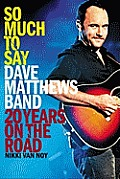 So Much to Say Twenty Years on the Road with Dave Matthews Band