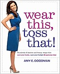 Wear This, Toss That!: Hundreds of Fashion and Beauty Swaps That Save Your Looks, Save Your Budget, and Save You Time Cover
