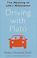 Driving With Plato: The Meaning Of Life's Milestones by Robert Rowland Smith