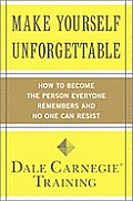 Make Yourself Unforgettable How to Become the Person Everyone Remembers & No One Can Resist