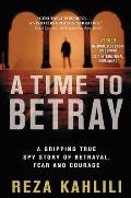 A Time to Betray: A Gripping True Spy Story of Betrayal, Fear, and Courage