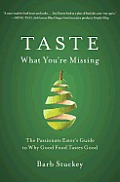 Taste What You're Missing: The Passionate Eater's Guide to Why Good Food Tastes Good Cover