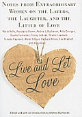 Live and Let Love: Notes from Extraordinary Women on the Layers, the Laughter, and the Litter of Love
