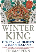 Winter King Henry VII & the Dawn of Tudor England