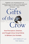 Gifts of the Crow: How Perception, Emotion, and Thought Allow Smart Birds to Behave Like Humans Cover