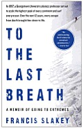 To the Last Breath A Memoir of Going to Extremes