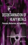 Advances in Industrial and Hazardous Wastes Treatment #5: Decontamination of Heavy Metals: Processes, Mechanisms, and Applications